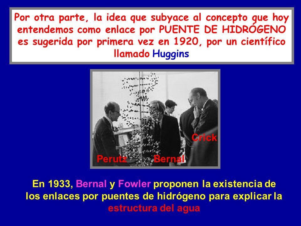 En 1933, Bernal y Fowler proponen la existencia de los enlaces por puentes de hidrógeno para explicar la estructura del agua Por otra parte, la idea q