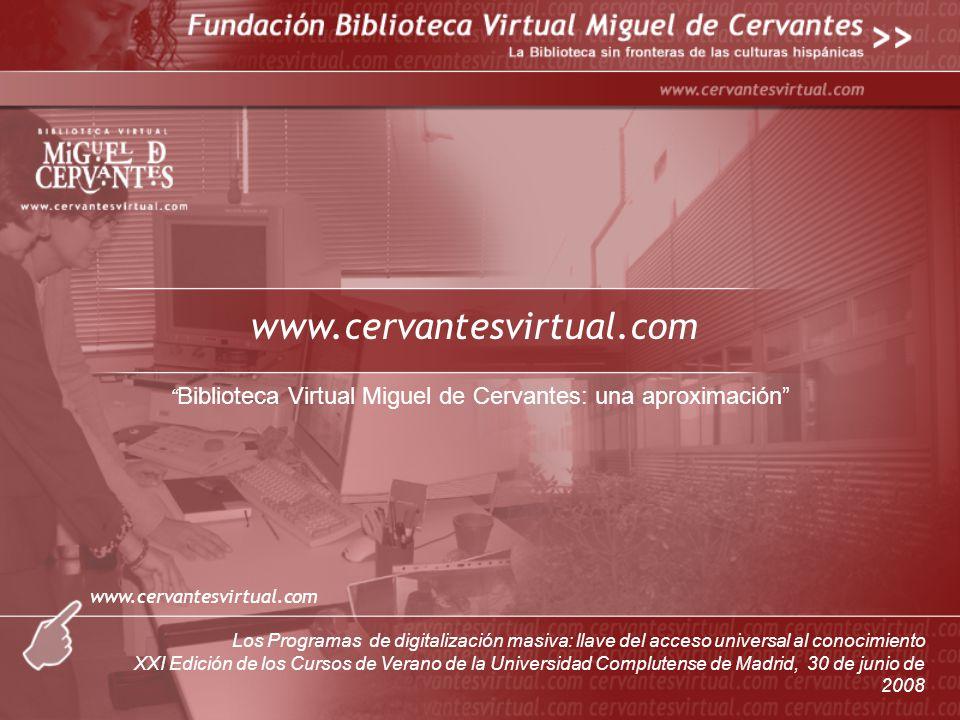 www.cervantesvirtual.com Biblioteca Virtual Miguel de Cervantes: una aproximación Los Programas de digitalización masiva: llave del acceso universal a