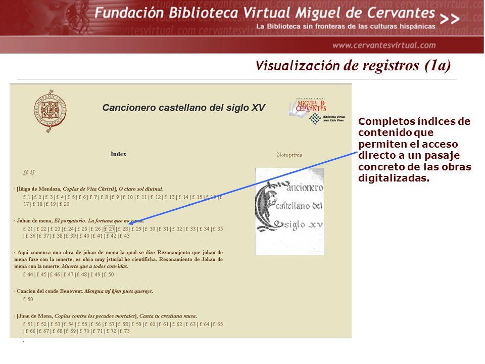 . Visualización de registros (1a) Completos índices de contenido que permiten el acceso directo a un pasaje concreto de las obras digitalizadas.
