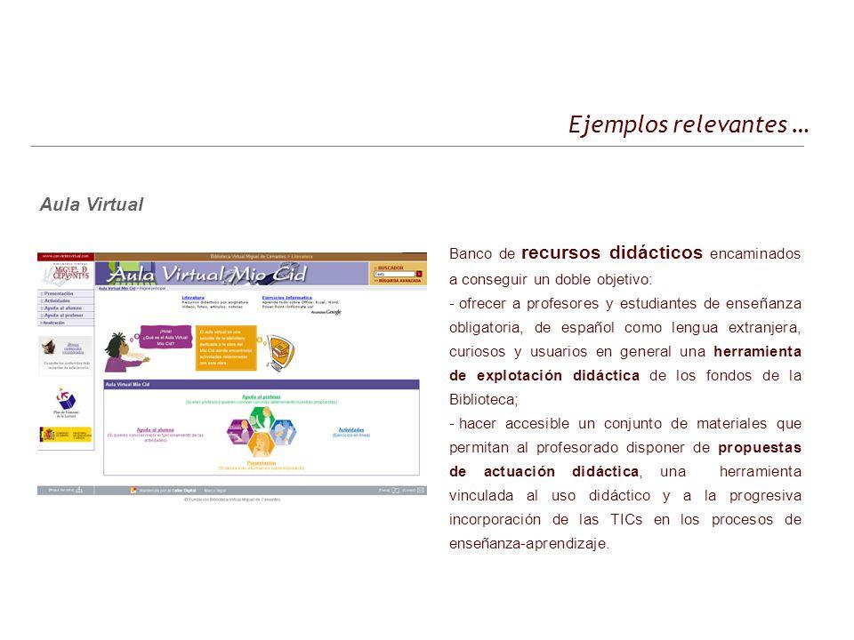 Ejemplos relevantes … Banco de recursos didácticos encaminados a conseguir un doble objetivo: - ofrecer a profesores y estudiantes de enseñanza obliga