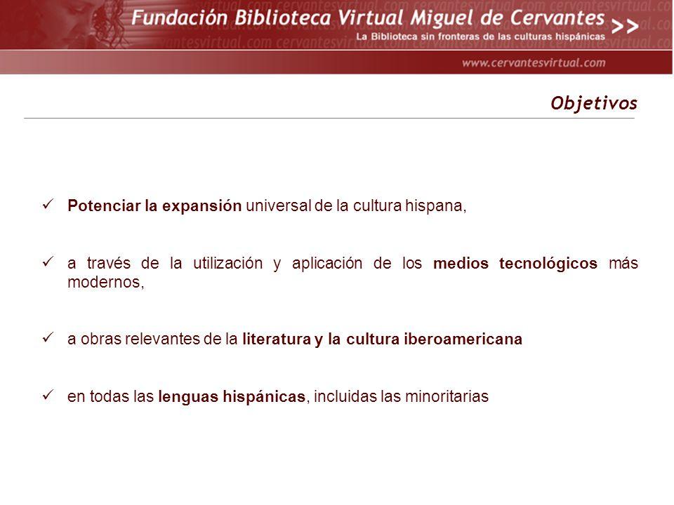 Potenciar la expansión universal de la cultura hispana, a través de la utilización y aplicación de los medios tecnológicos más modernos, a obras relevantes de la literatura y la cultura iberoamericana en todas las lenguas hispánicas, incluidas las minoritarias Objetivos