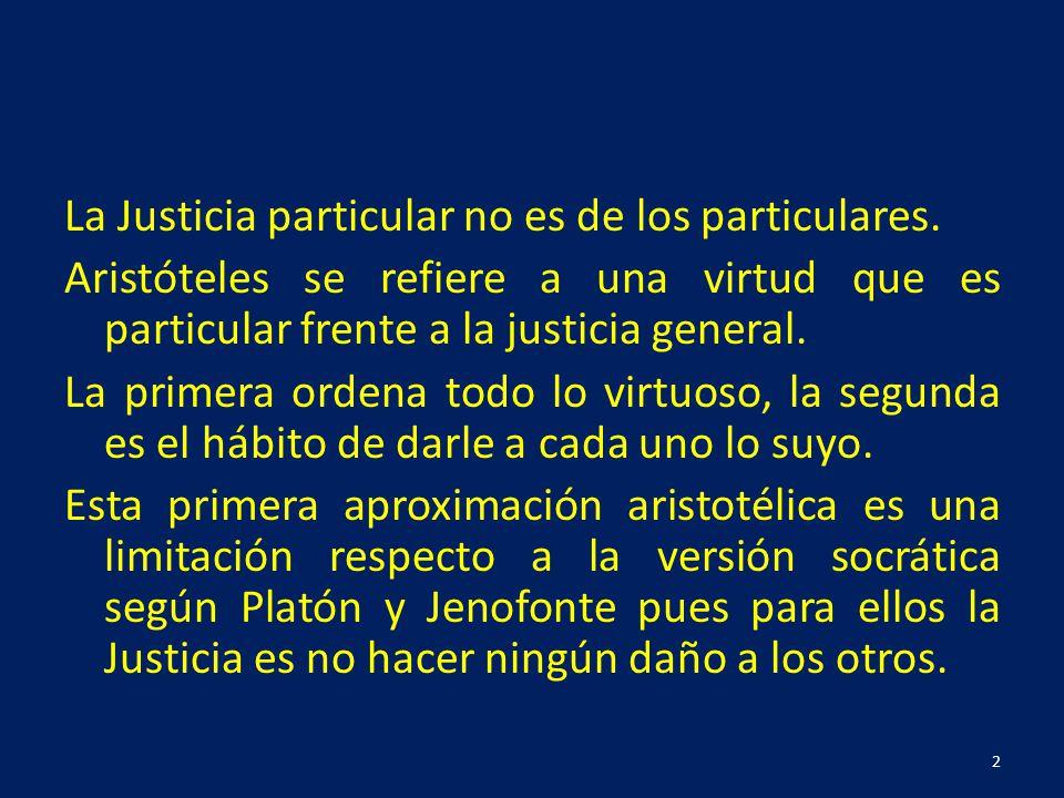 La Justicia particular no es de los particulares. Aristóteles se refiere a una virtud que es particular frente a la justicia general. La primera orden