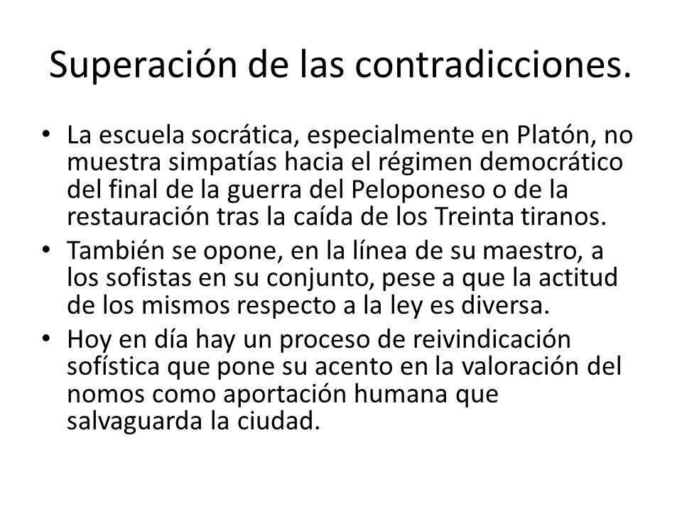 Superación de las contradicciones. La escuela socrática, especialmente en Platón, no muestra simpatías hacia el régimen democrático del final de la gu
