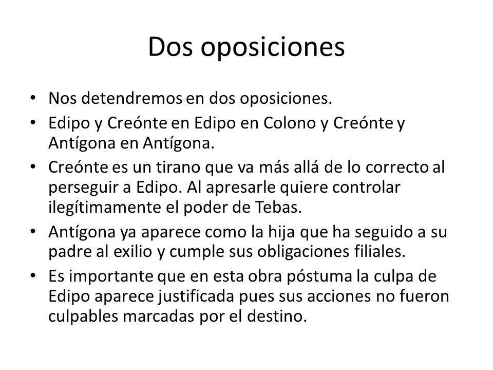 Dos oposiciones Nos detendremos en dos oposiciones. Edipo y Creónte en Edipo en Colono y Creónte y Antígona en Antígona. Creónte es un tirano que va m