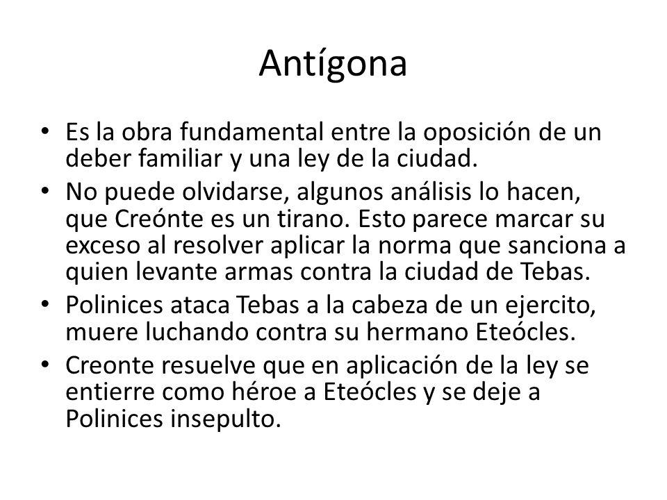 Antígona Es la obra fundamental entre la oposición de un deber familiar y una ley de la ciudad. No puede olvidarse, algunos análisis lo hacen, que Cre
