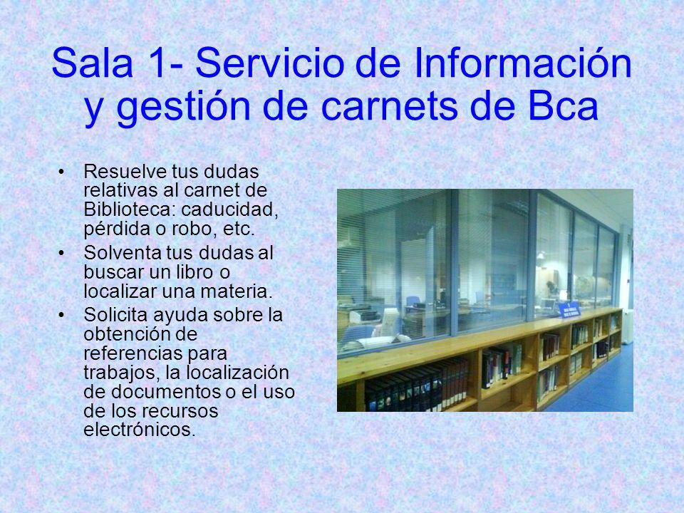 Sala 1- Servicio de Información y gestión de carnets de Bca Resuelve tus dudas relativas al carnet de Biblioteca: caducidad, pérdida o robo, etc.