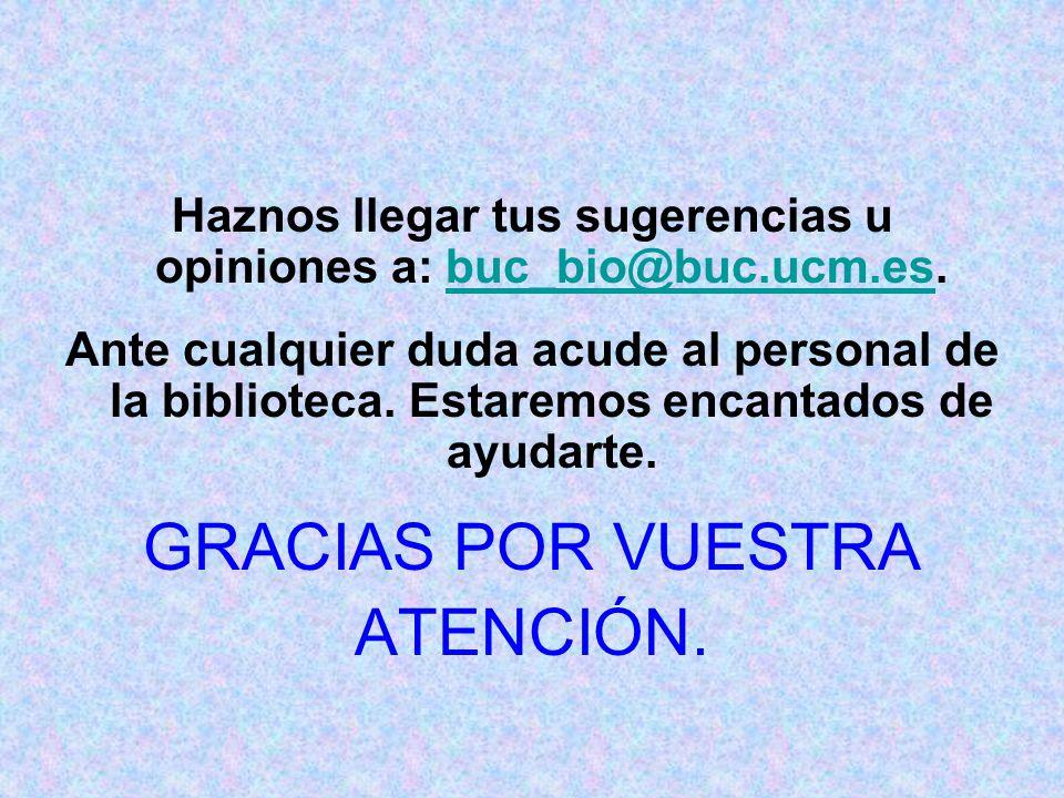 Haznos llegar tus sugerencias u opiniones a: buc_bio@buc.ucm.es.buc_bio@buc.ucm.es Ante cualquier duda acude al personal de la biblioteca.