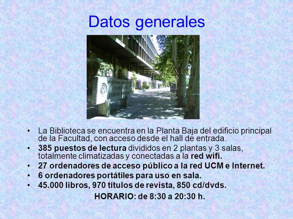 Datos generales La Biblioteca se encuentra en la Planta Baja del edificio principal de la Facultad, con acceso desde el hall de entrada.