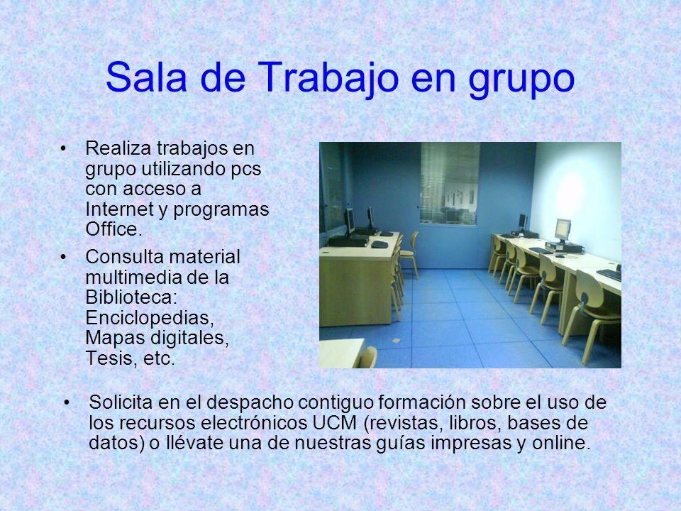 Sala de Trabajo en grupo Realiza trabajos en grupo utilizando pcs con acceso a Internet y programas Office.
