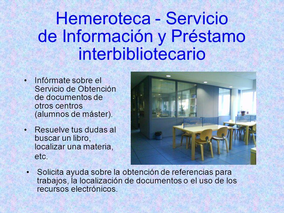 Hemeroteca - Servicio de Información y Préstamo interbibliotecario Infórmate sobre el Servicio de Obtención de documentos de otros centros (alumnos de máster).