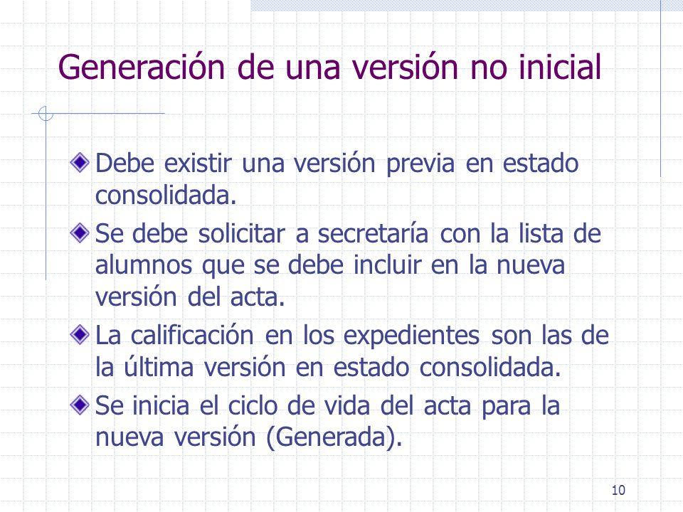 10 Generación de una versión no inicial Debe existir una versión previa en estado consolidada.