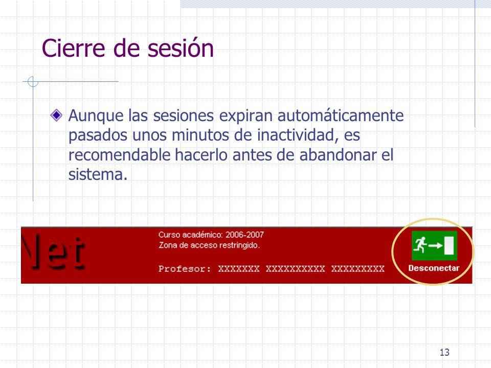 13 Aunque las sesiones expiran automáticamente pasados unos minutos de inactividad, es recomendable hacerlo antes de abandonar el sistema.