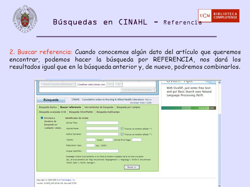Búsquedas en CINAHL - Referencia 2. Buscar referencia: Cuando conocemos algún dato del artículo que queremos encontrar, podemos hacer la búsqueda por