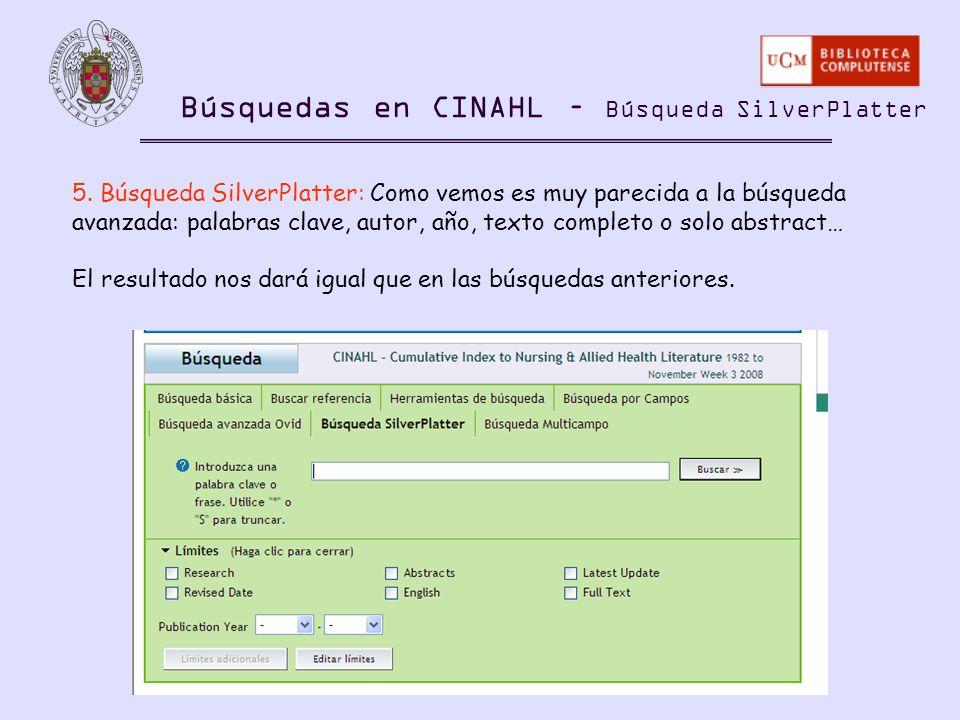 Búsquedas en CINAHL – Búsqueda SilverPlatter 5. Búsqueda SilverPlatter: Como vemos es muy parecida a la búsqueda avanzada: palabras clave, autor, año,