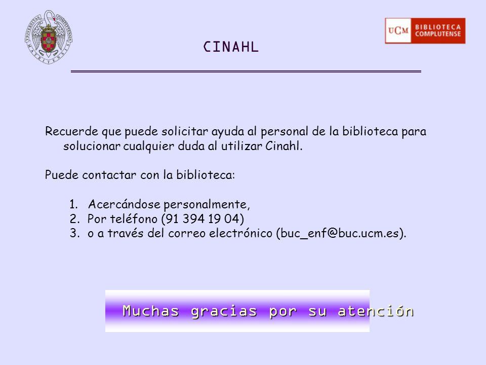 Recuerde que puede solicitar ayuda al personal de la biblioteca para solucionar cualquier duda al utilizar Cinahl. Puede contactar con la biblioteca: