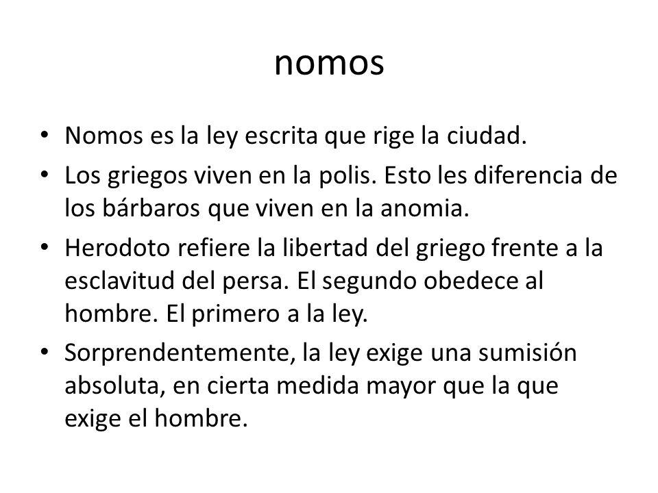 nomos Nomos es la ley escrita que rige la ciudad. Los griegos viven en la polis. Esto les diferencia de los bárbaros que viven en la anomia. Herodoto