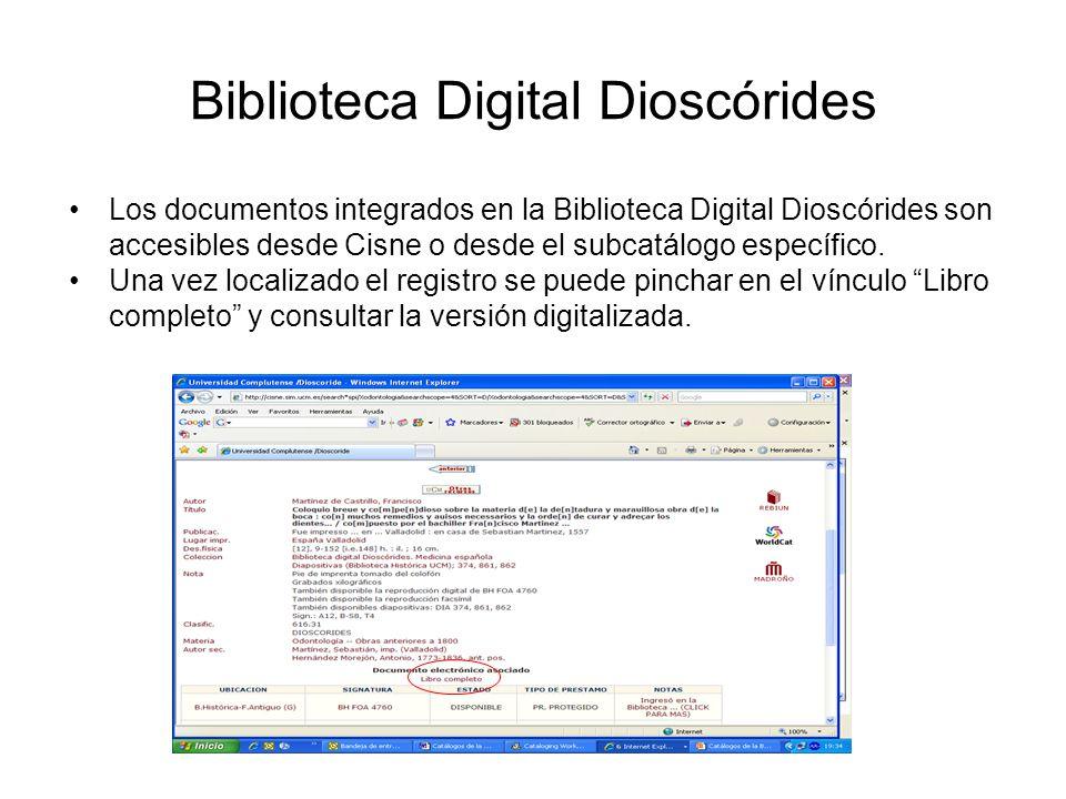 Biblioteca Digital Dioscórides Los documentos integrados en la Biblioteca Digital Dioscórides son accesibles desde Cisne o desde el subcatálogo específico.