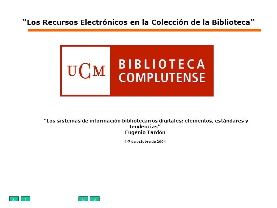 MIOA Los sistemas de información bibliotecarios digitales: elementos, estándares y tendencias Eugenio Tardón 4-7 de octubre de 2004 Los Recursos Elect
