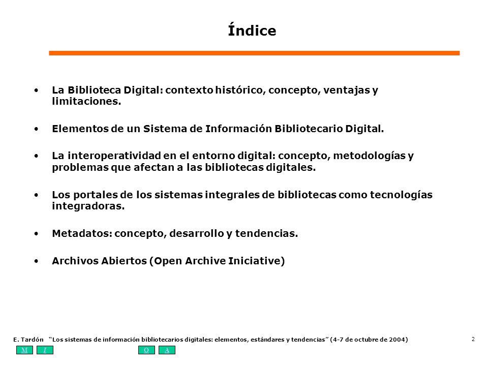 MIOA E. Tardón Los sistemas de información bibliotecarios digitales: elementos, estándares y tendencias (4-7 de octubre de 2004) 2 Índice La Bibliotec