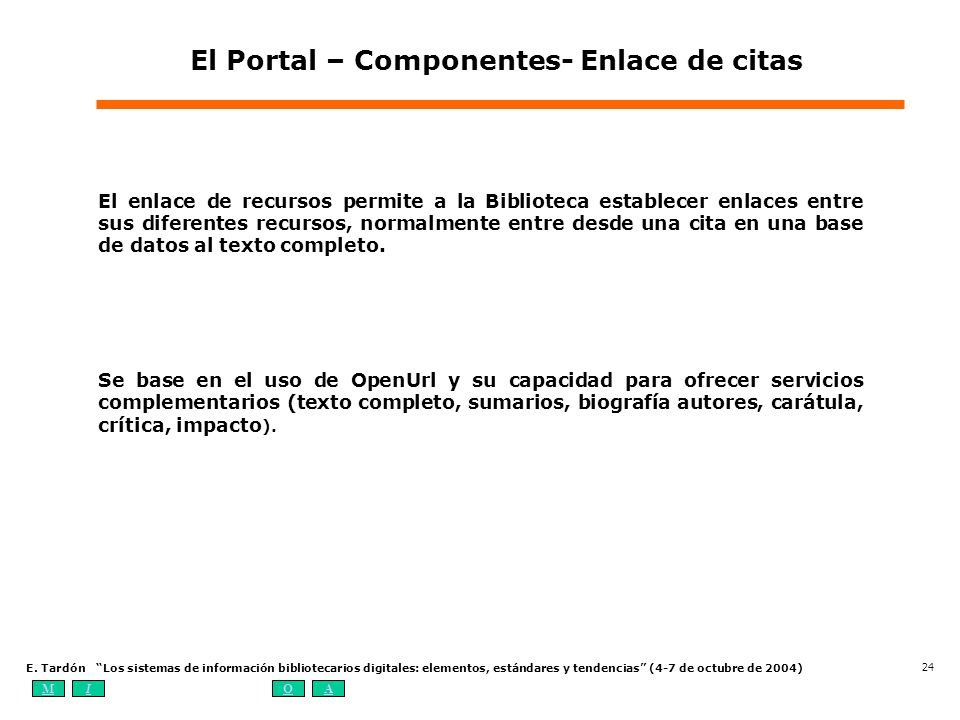 MIOA E. Tardón Los sistemas de información bibliotecarios digitales: elementos, estándares y tendencias (4-7 de octubre de 2004) 24 El Portal – Compon