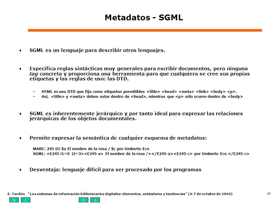 MIOA E. Tardón Los sistemas de información bibliotecarios digitales: elementos, estándares y tendencias (4-7 de octubre de 2004) 39 Metadatos - SGML S