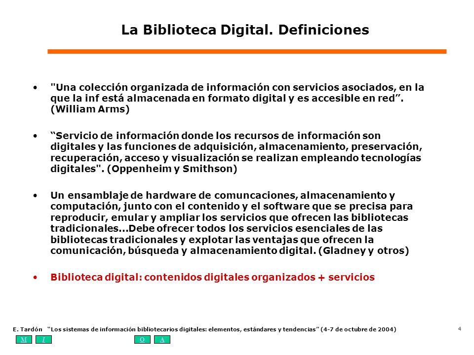 MIOA E. Tardón Los sistemas de información bibliotecarios digitales: elementos, estándares y tendencias (4-7 de octubre de 2004) 4 La Biblioteca Digit