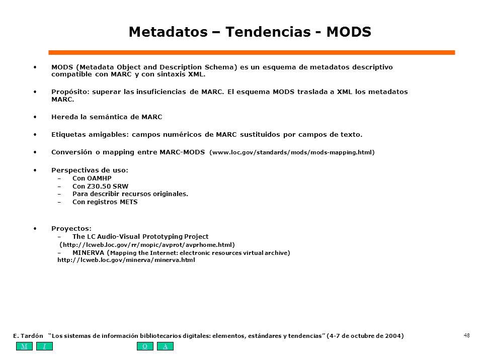 MIOA E. Tardón Los sistemas de información bibliotecarios digitales: elementos, estándares y tendencias (4-7 de octubre de 2004) 48 Metadatos – Tenden