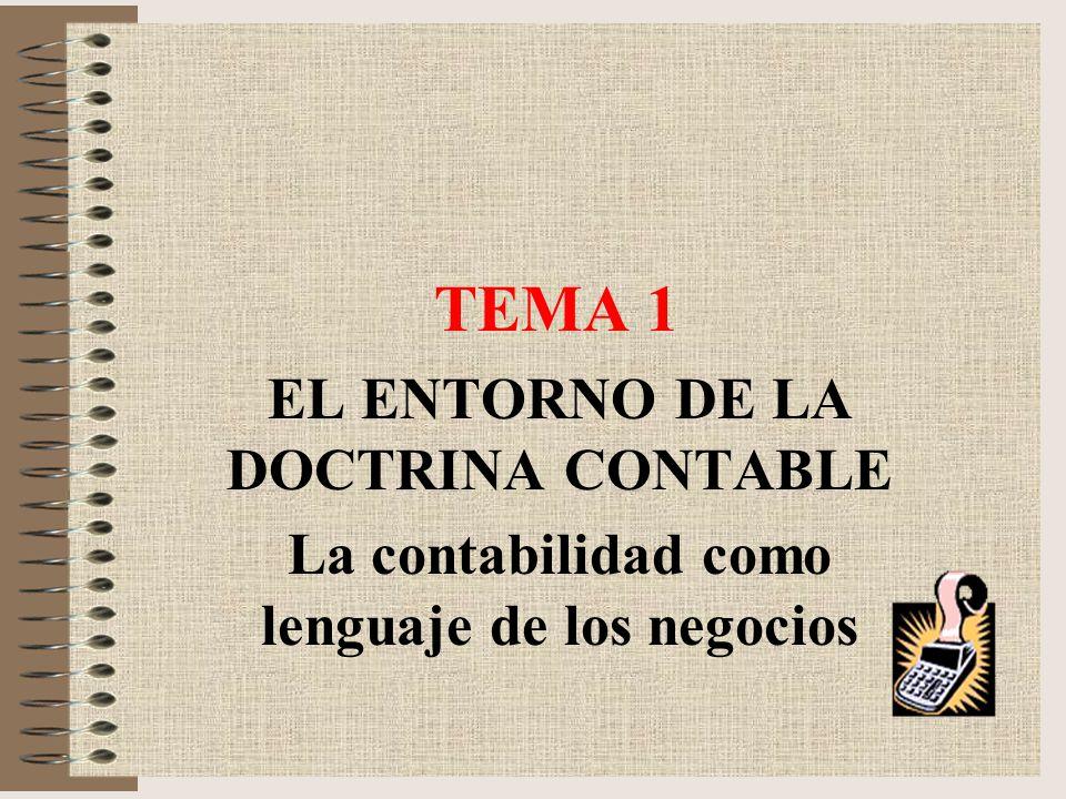 TEMA 1 EL ENTORNO DE LA DOCTRINA CONTABLE La contabilidad como lenguaje de los negocios