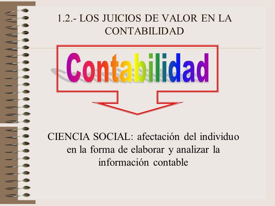 1.2.- LOS JUICIOS DE VALOR EN LA CONTABILIDAD CIENCIA SOCIAL: afectación del individuo en la forma de elaborar y analizar la información contable