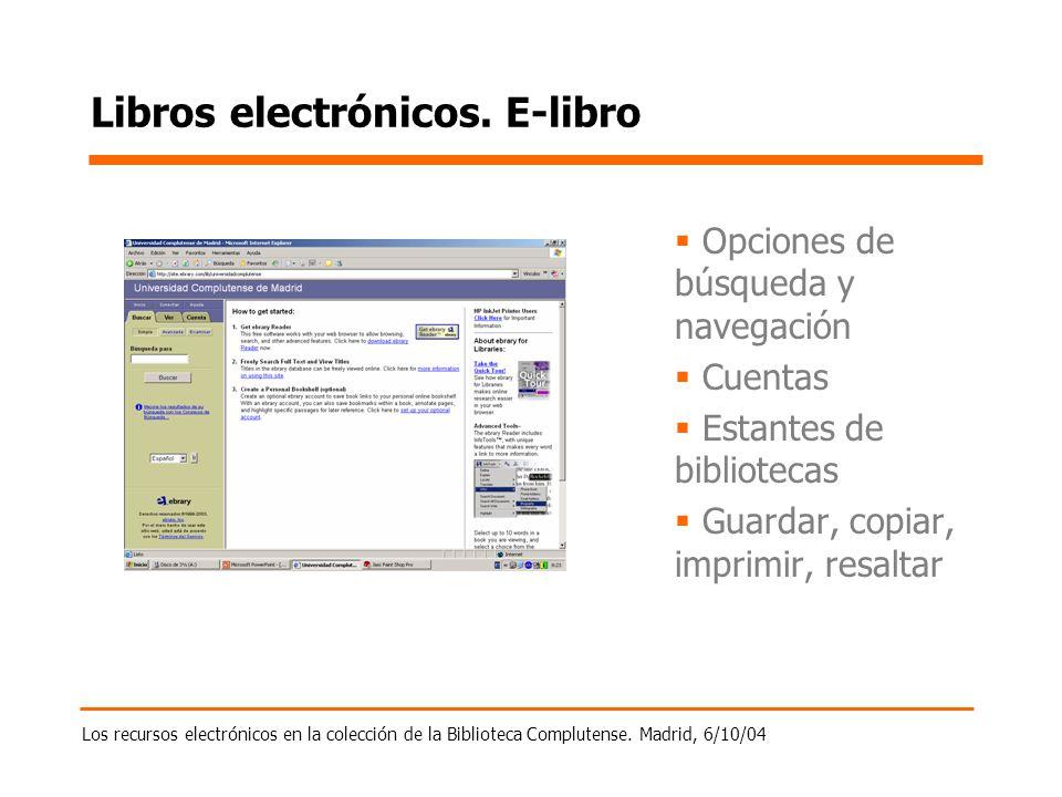 Los recursos electrónicos en la colección de la Biblioteca Complutense. Madrid, 6/10/04 Libros electrónicos. E-libro Opciones de búsqueda y navegación