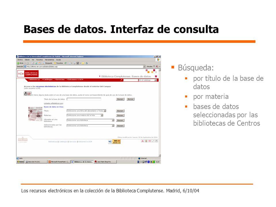Los recursos electrónicos en la colección de la Biblioteca Complutense. Madrid, 6/10/04 Bases de datos. Interfaz de consulta Búsqueda: por título de l