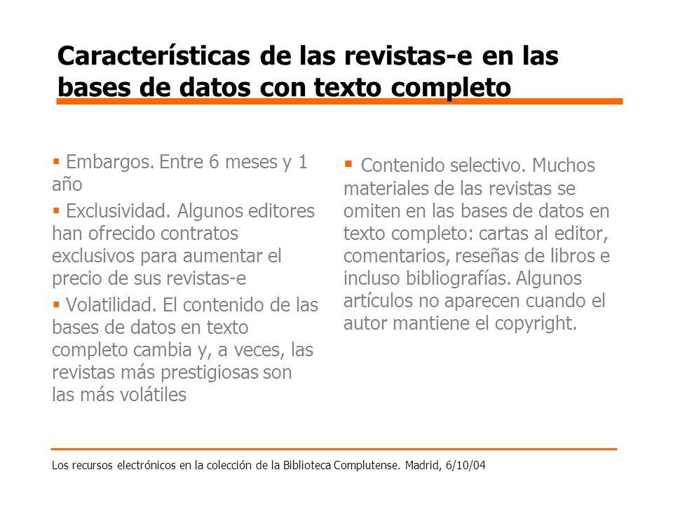 Los recursos electrónicos en la colección de la Biblioteca Complutense. Madrid, 6/10/04 Características de las revistas-e en las bases de datos con te