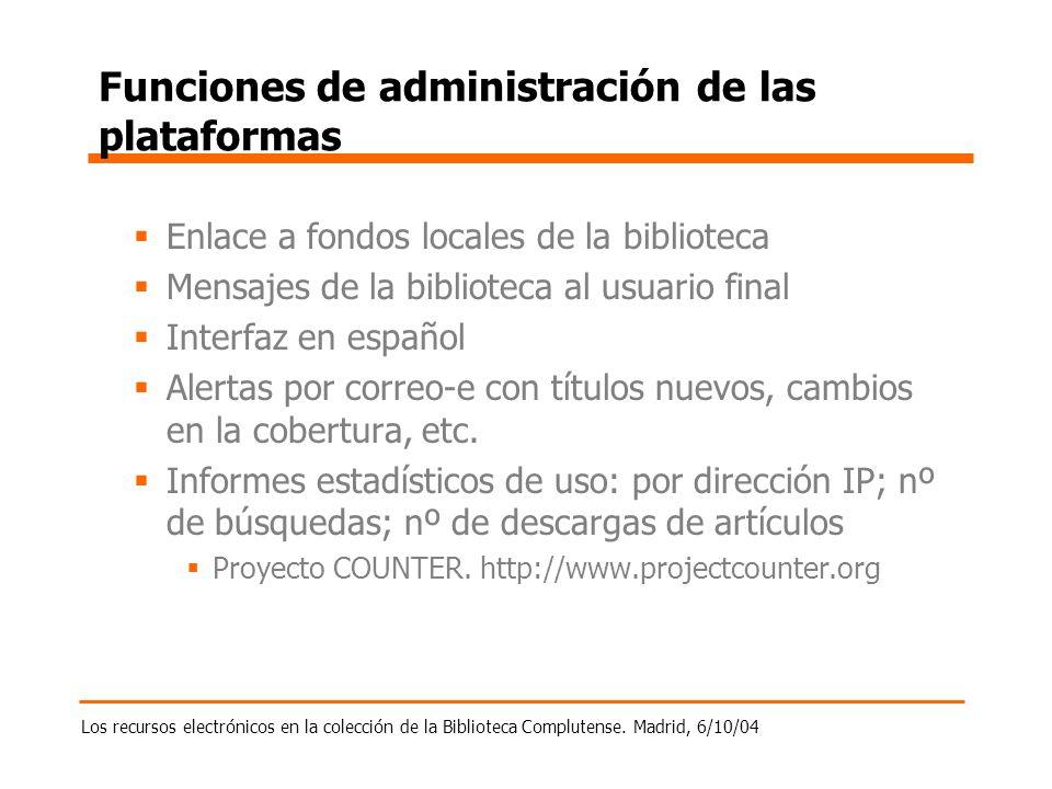 Los recursos electrónicos en la colección de la Biblioteca Complutense. Madrid, 6/10/04 Funciones de administración de las plataformas Enlace a fondos