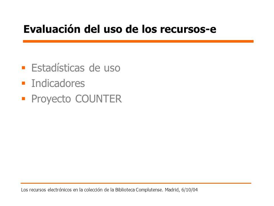 Los recursos electrónicos en la colección de la Biblioteca Complutense. Madrid, 6/10/04 Evaluación del uso de los recursos-e Estadísticas de uso Indic