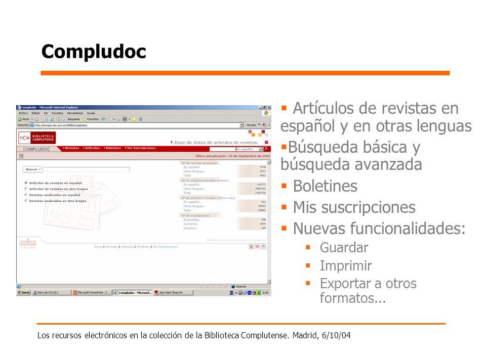 Los recursos electrónicos en la colección de la Biblioteca Complutense. Madrid, 6/10/04 Compludoc Artículos de revistas en español y en otras lenguas