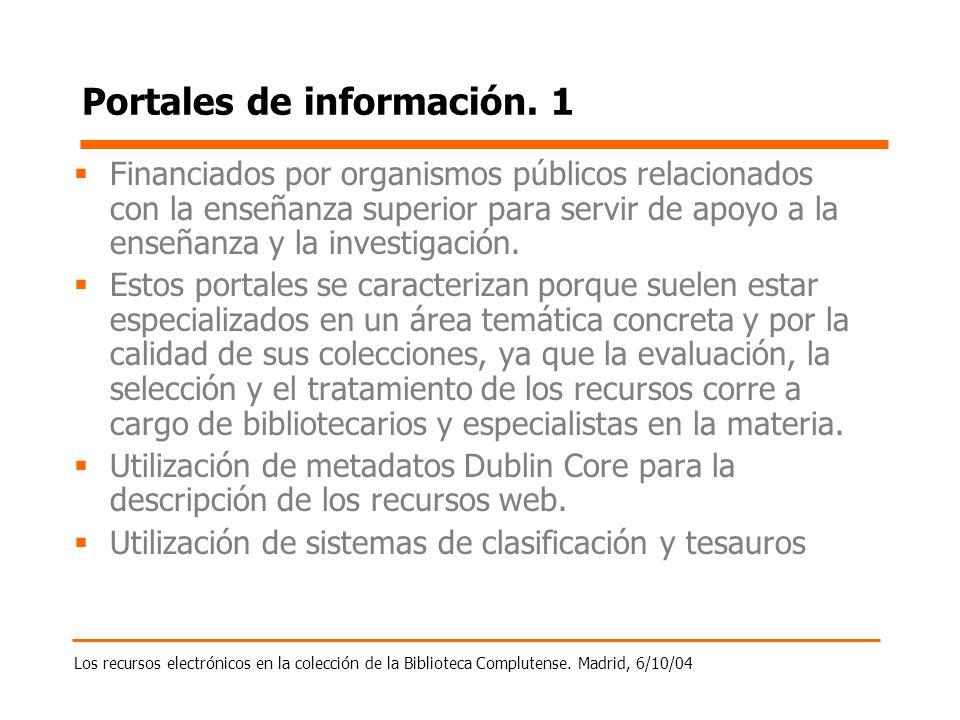Los recursos electrónicos en la colección de la Biblioteca Complutense. Madrid, 6/10/04 Portales de información. 1 Financiados por organismos públicos