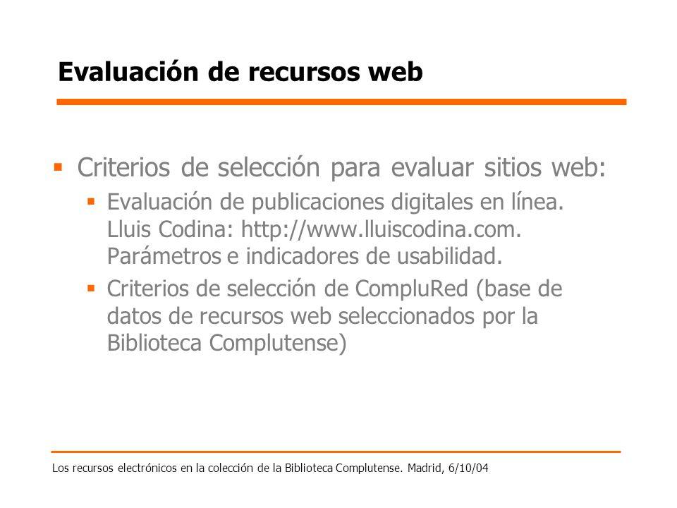 Los recursos electrónicos en la colección de la Biblioteca Complutense. Madrid, 6/10/04 Evaluación de recursos web Criterios de selección para evaluar
