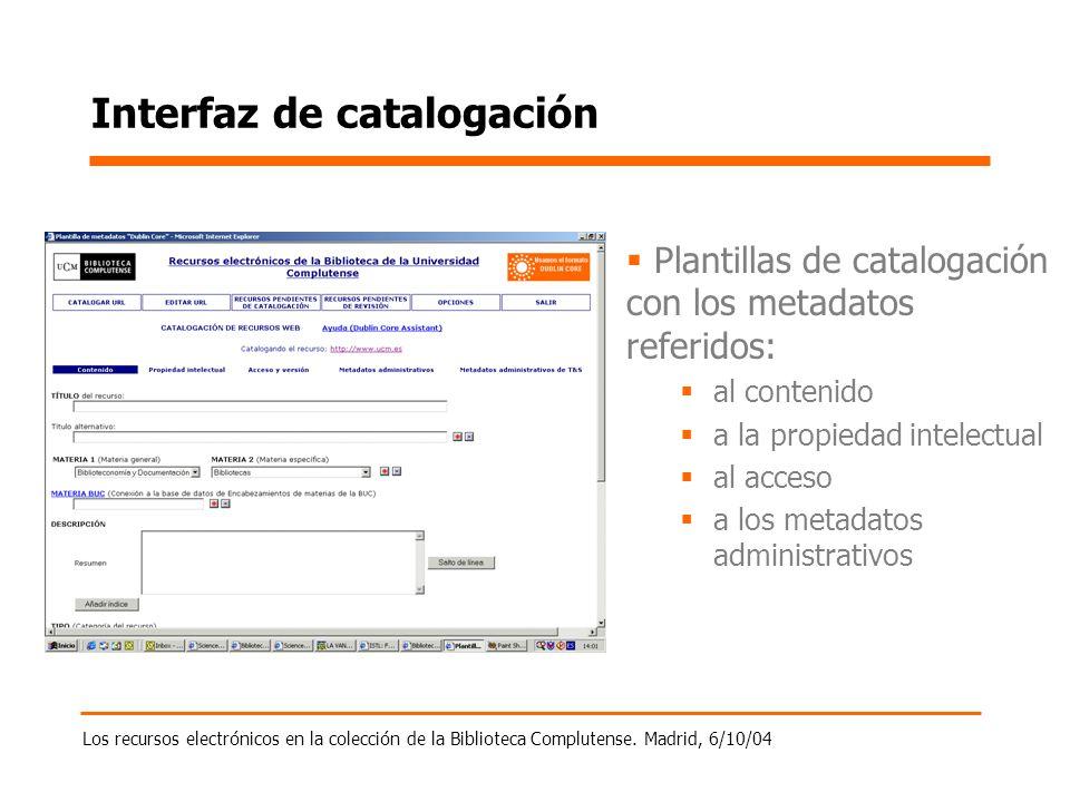 Los recursos electrónicos en la colección de la Biblioteca Complutense. Madrid, 6/10/04 Interfaz de catalogación Plantillas de catalogación con los me