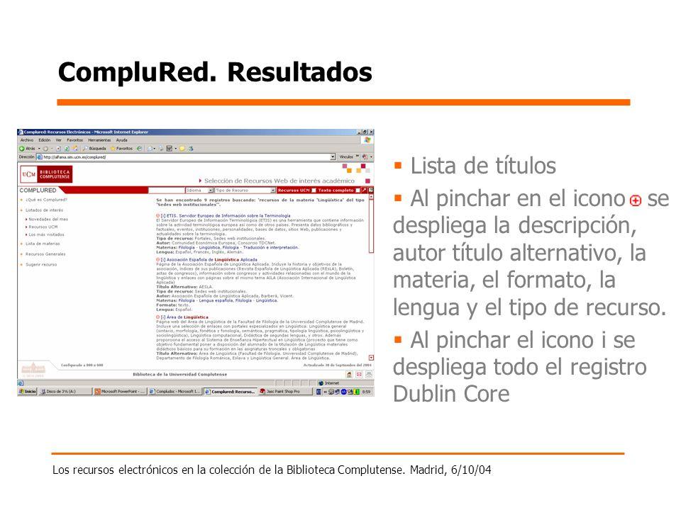Los recursos electrónicos en la colección de la Biblioteca Complutense. Madrid, 6/10/04 CompluRed. Resultados Lista de títulos Al pinchar en el icono