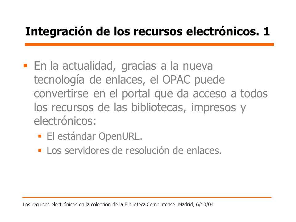 Los recursos electrónicos en la colección de la Biblioteca Complutense. Madrid, 6/10/04 Integración de los recursos electrónicos. 1 En la actualidad,