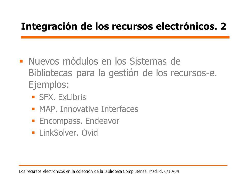 Los recursos electrónicos en la colección de la Biblioteca Complutense. Madrid, 6/10/04 Integración de los recursos electrónicos. 2 Nuevos módulos en