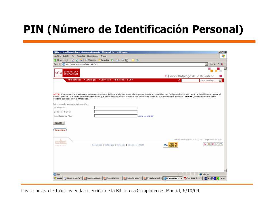 Los recursos electrónicos en la colección de la Biblioteca Complutense. Madrid, 6/10/04 PIN (Número de Identificación Personal)