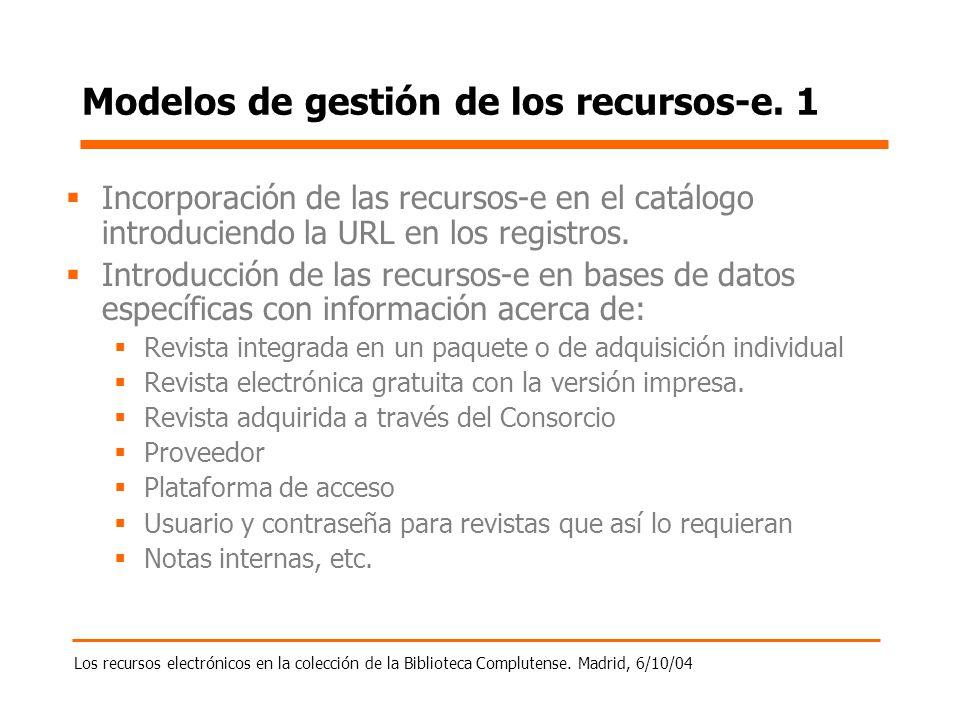 Los recursos electrónicos en la colección de la Biblioteca Complutense. Madrid, 6/10/04 Modelos de gestión de los recursos-e. 1 Incorporación de las r