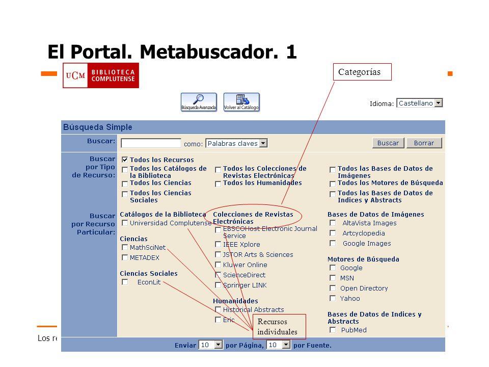 Los recursos electrónicos en la colección de la Biblioteca Complutense. Madrid, 6/10/04 El Portal. Metabuscador. 1 Categorías Recursos individuales