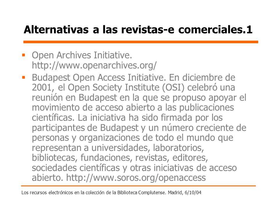 Los recursos electrónicos en la colección de la Biblioteca Complutense. Madrid, 6/10/04 Alternativas a las revistas-e comerciales.1 Open Archives Init