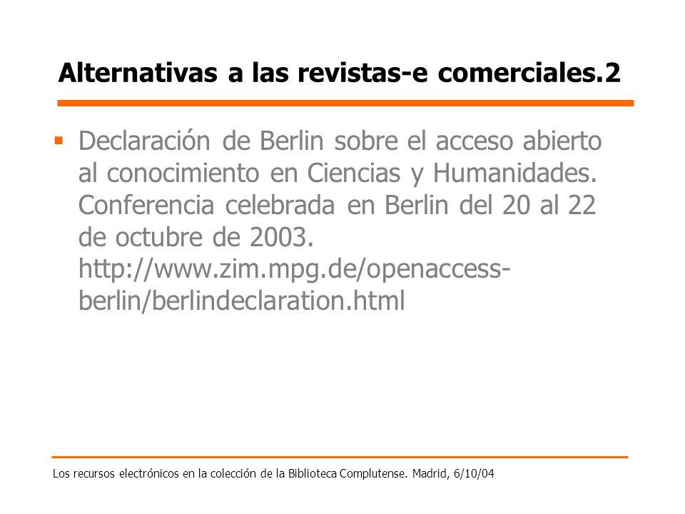 Los recursos electrónicos en la colección de la Biblioteca Complutense. Madrid, 6/10/04 Alternativas a las revistas-e comerciales.2 Declaración de Ber
