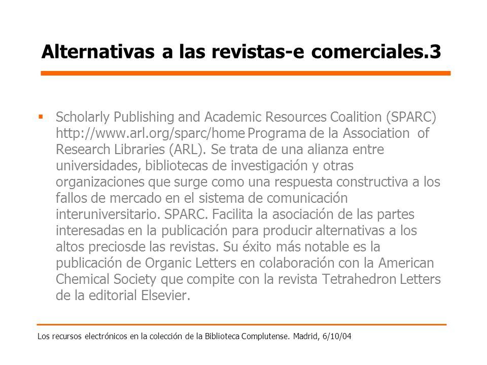 Los recursos electrónicos en la colección de la Biblioteca Complutense. Madrid, 6/10/04 Alternativas a las revistas-e comerciales.3 Scholarly Publishi