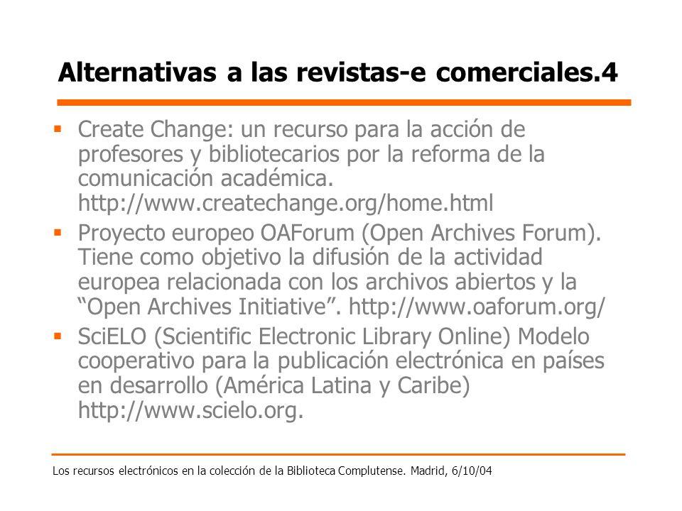 Los recursos electrónicos en la colección de la Biblioteca Complutense. Madrid, 6/10/04 Alternativas a las revistas-e comerciales.4 Create Change: un