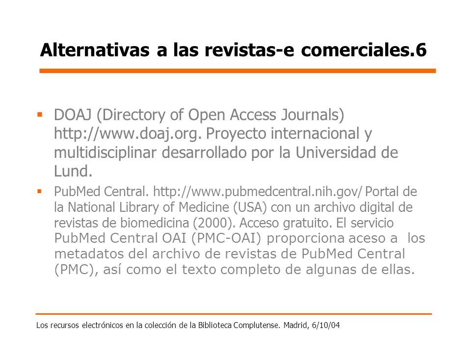 Los recursos electrónicos en la colección de la Biblioteca Complutense. Madrid, 6/10/04 Alternativas a las revistas-e comerciales.6 DOAJ (Directory of
