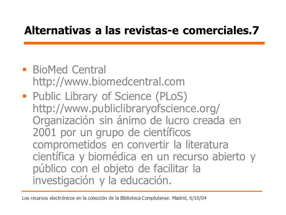 Los recursos electrónicos en la colección de la Biblioteca Complutense. Madrid, 6/10/04 Alternativas a las revistas-e comerciales.7 BioMed Central htt